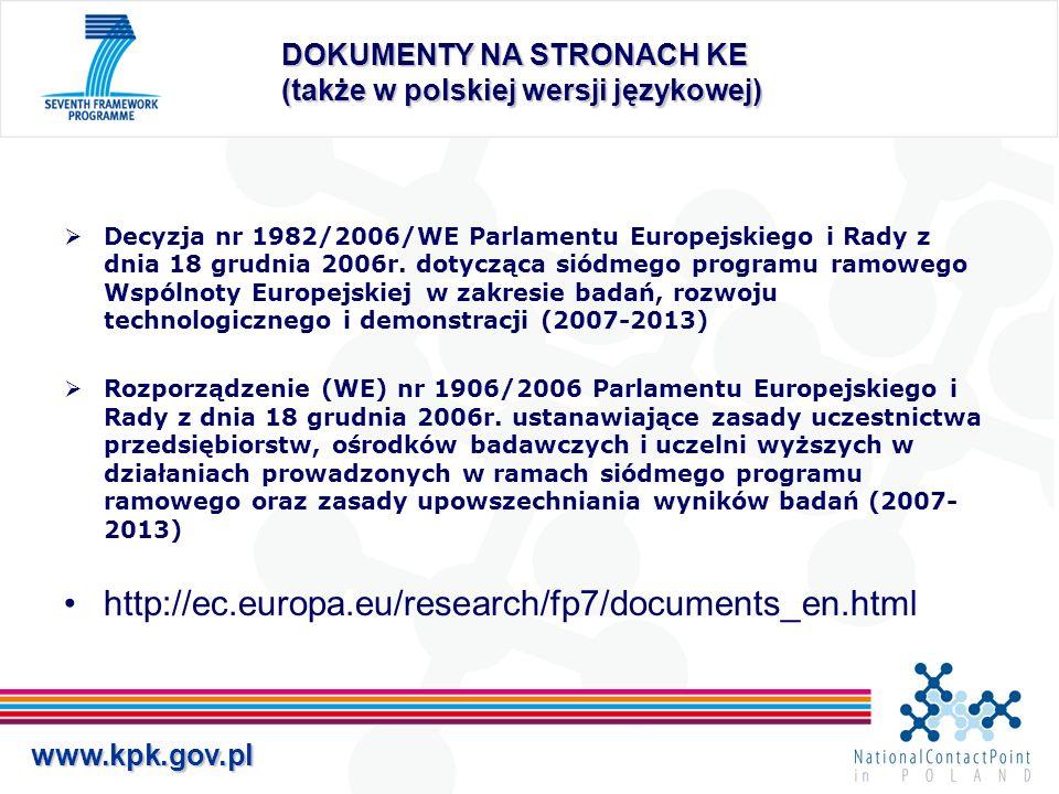 www.kpk.gov.pl DOKUMENTY NA STRONACH KE Model Grant Agreement: http://cordis.europa.eu/fp7/calls-grant-agreement_en.html Guide to Financial Issues (draft): http://cordis.europa.eu/fp7/find-doc_en.html