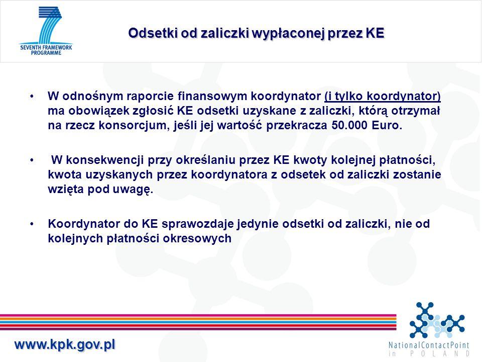 www.kpk.gov.pl Odsetki od zaliczki wypłaconej przez KE W odnośnym raporcie finansowym koordynator (i tylko koordynator) ma obowiązek zgłosić KE odsetk