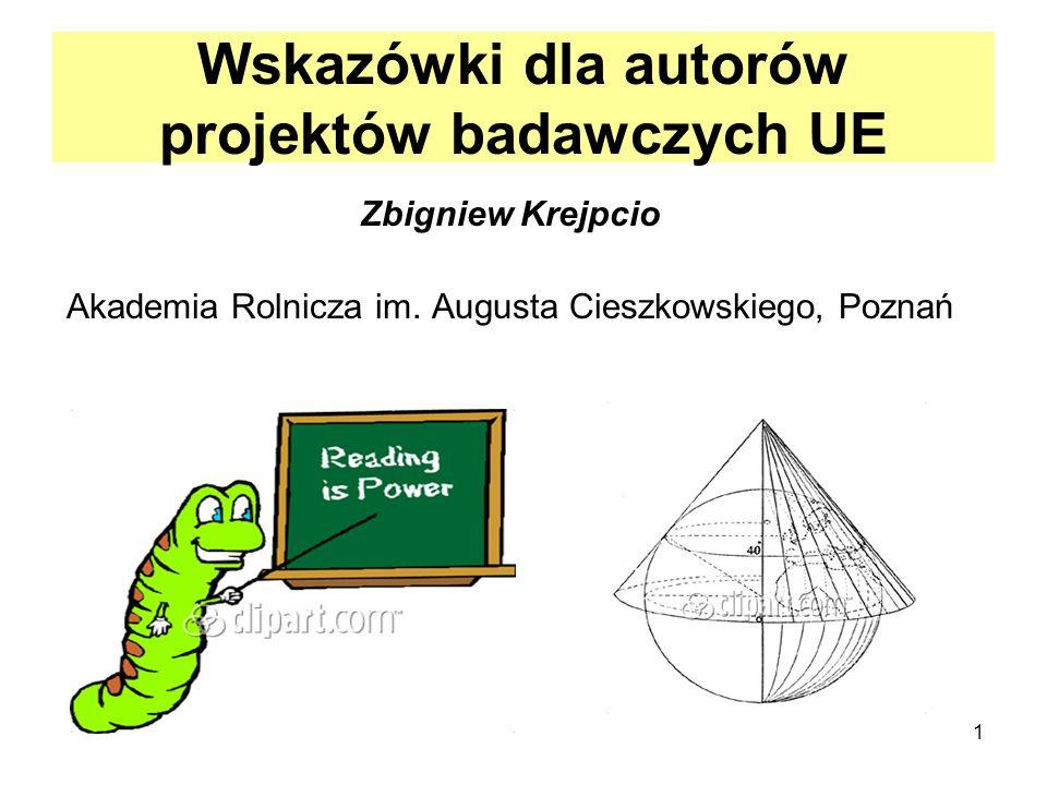 1 Wskazówki dla autorów projektów badawczych UE Zbigniew Krejpcio Akademia Rolnicza im. Augusta Cieszkowskiego, Poznań
