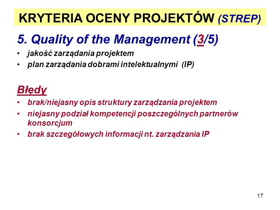 17 KRYTERIA OCENY PROJEKTÓW (STREP) 5. Quality of the Management (3/5) jakość zarządania projektem plan zarządania dobrami intelektualnymi (IP) Błędy