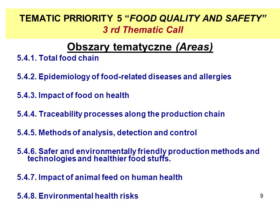 9 TEMATIC PRRIORITY 5 FOOD QUALITY AND SAFETY 3 rd Thematic Call Obszary tematyczne (Areas) 5.4.1.