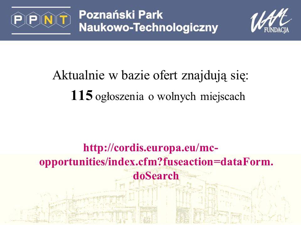Aktualnie w bazie ofert znajdują się: 115 ogłoszenia o wolnych miejscach http://cordis.europa.eu/mc- opportunities/index.cfm?fuseaction=dataForm.