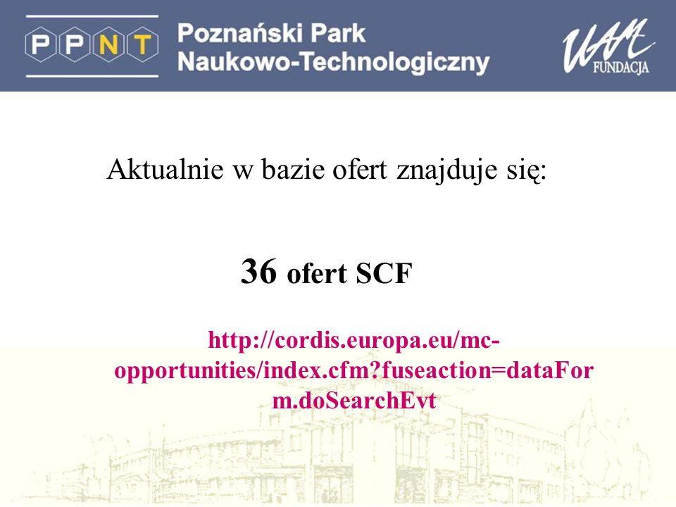 Aktualnie w bazie ofert znajduje się: 36 ofert SCF http://cordis.europa.eu/mc- opportunities/index.cfm fuseaction=dataFor m.doSearchEvt