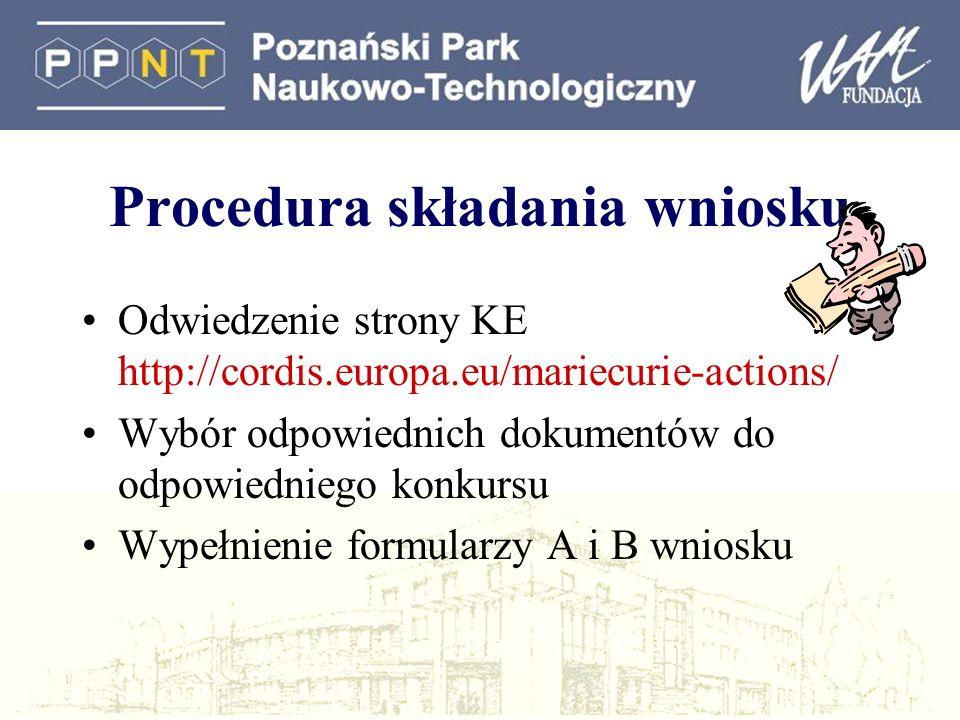 Procedura składania wniosku Odwiedzenie strony KE http://cordis.europa.eu/mariecurie-actions/ Wybór odpowiednich dokumentów do odpowiedniego konkursu Wypełnienie formularzy A i B wniosku