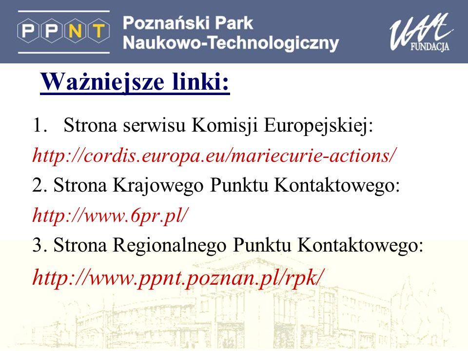 Ważniejsze linki: 1.Strona serwisu Komisji Europejskiej: http://cordis.europa.eu/mariecurie-actions/ 2.