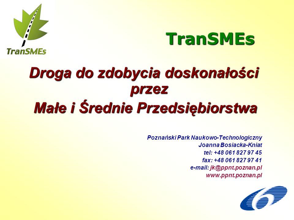 TranSMEs Droga do zdobycia doskonałości przez Małe i Średnie Przedsiębiorstwa Małe i Średnie Przedsiębiorstwa Poznański Park Naukowo-Technologiczny Jo