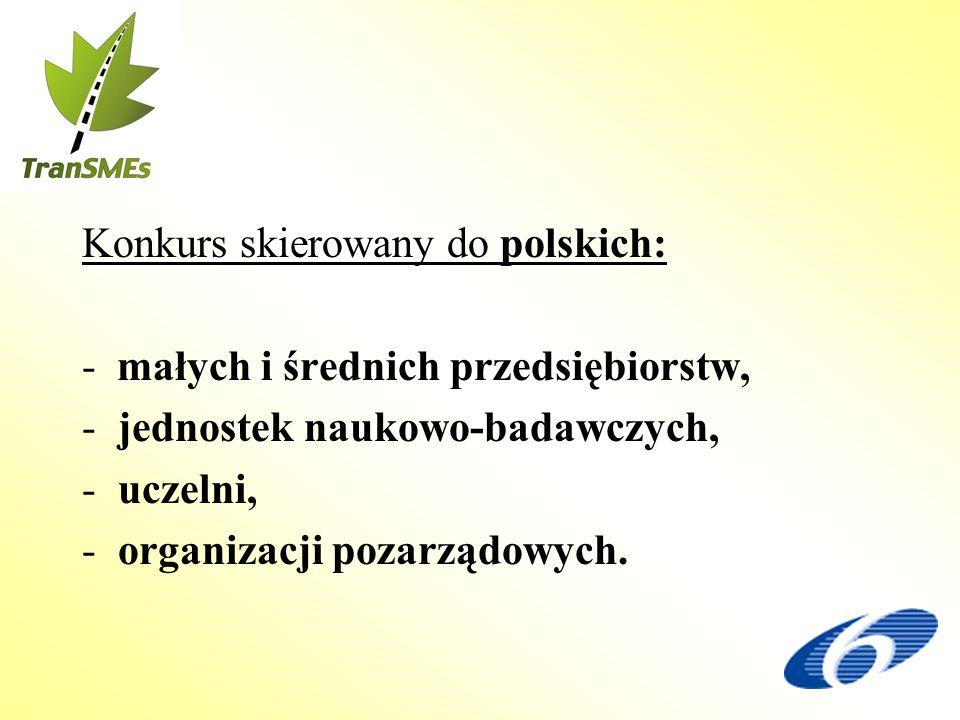 Konkurs skierowany do polskich: - małych i średnich przedsiębiorstw, -jednostek naukowo-badawczych, -uczelni, -organizacji pozarządowych.