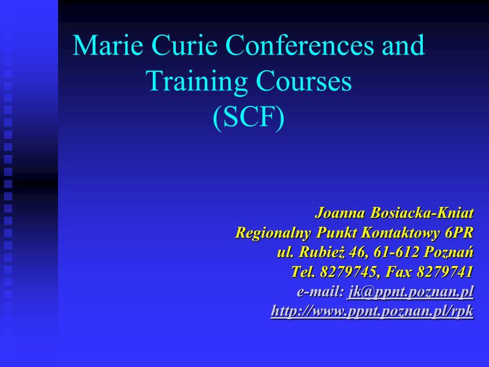 Marie Curie Conferences and Training Courses (SCF) Joanna Bosiacka-Kniat Regionalny Punkt Kontaktowy 6PR ul. Rubież 46, 61-612 Poznań Tel. 8279745, Fa