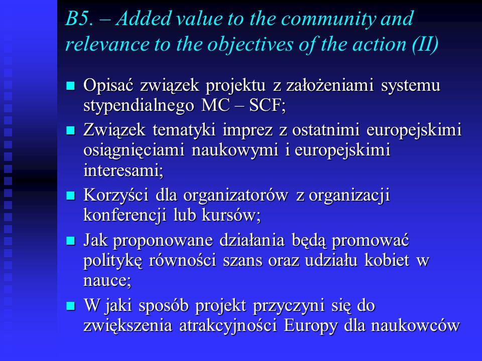 B5. – Added value to the community and relevance to the objectives of the action (II) Opisać związek projektu z założeniami systemu stypendialnego MC