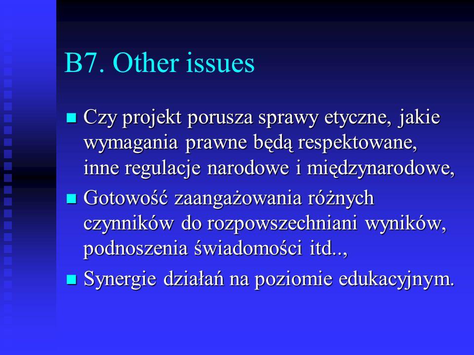 B7. Other issues Czy projekt porusza sprawy etyczne, jakie wymagania prawne będą respektowane, inne regulacje narodowe i międzynarodowe, Czy projekt p