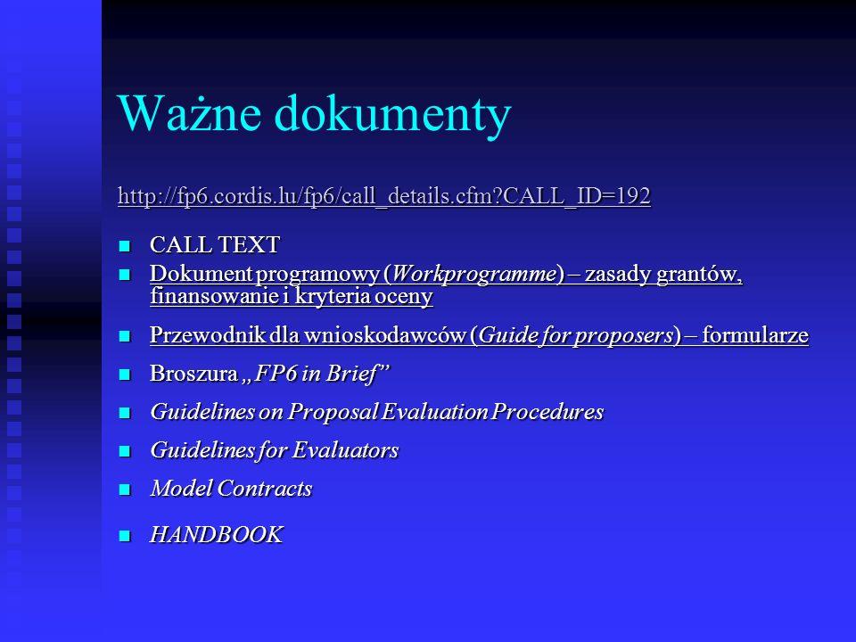 Ważne dokumenty http://fp6.cordis.lu/fp6/call_details.cfm?CALL_ID=192 CALL TEXT CALL TEXT Dokument programowy (Workprogramme) – zasady grantów, finans