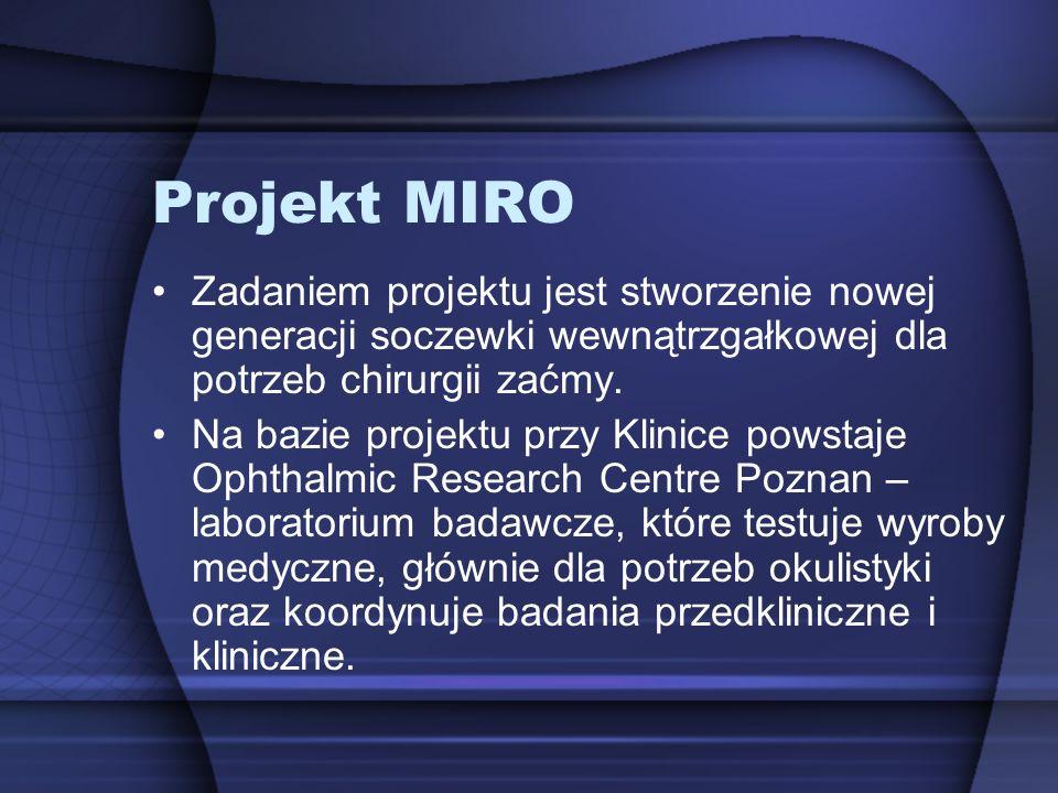 Projekt MIRO Zadaniem projektu jest stworzenie nowej generacji soczewki wewnątrzgałkowej dla potrzeb chirurgii zaćmy. Na bazie projektu przy Klinice p