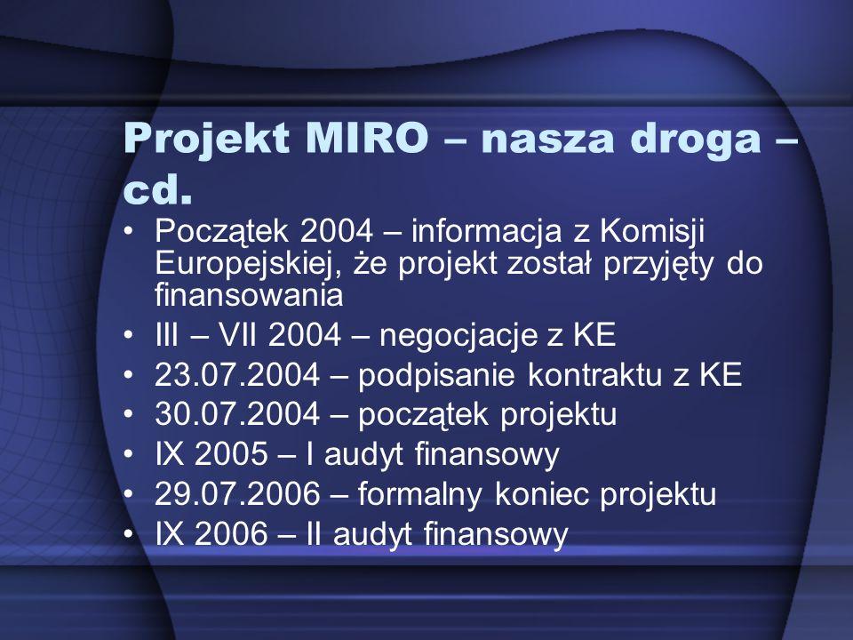 Projekt MIRO – nasza droga – cd. Początek 2004 – informacja z Komisji Europejskiej, że projekt został przyjęty do finansowania III – VII 2004 – negocj