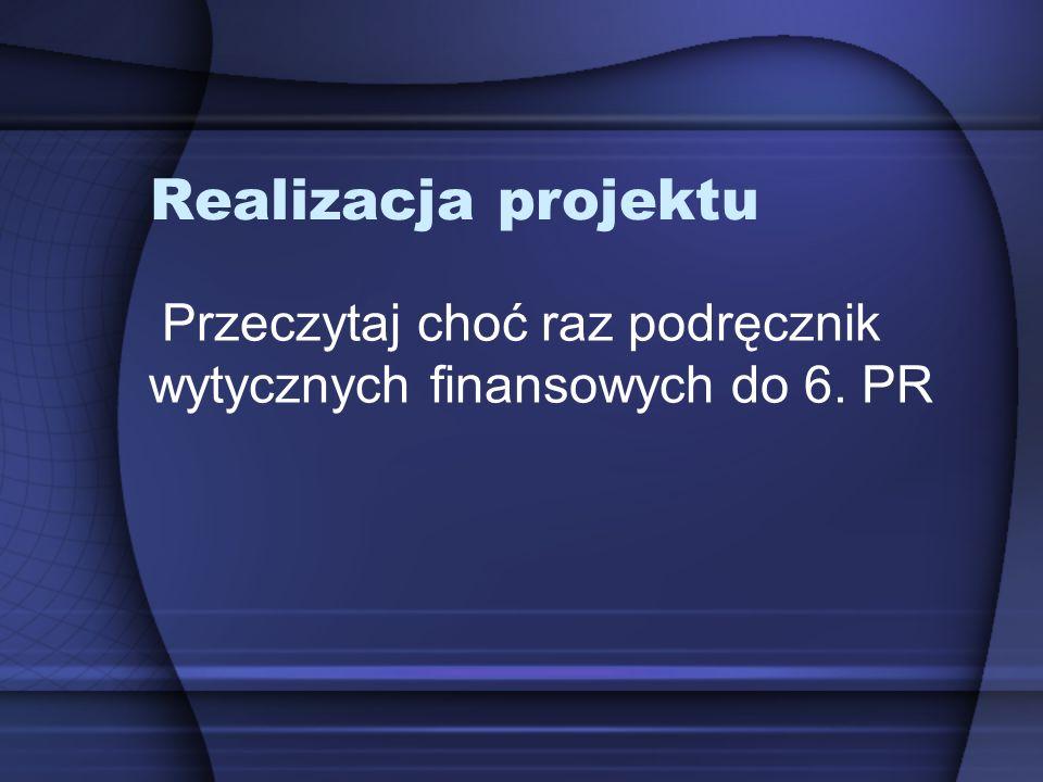 Realizacja projektu Przeczytaj choć raz podręcznik wytycznych finansowych do 6. PR