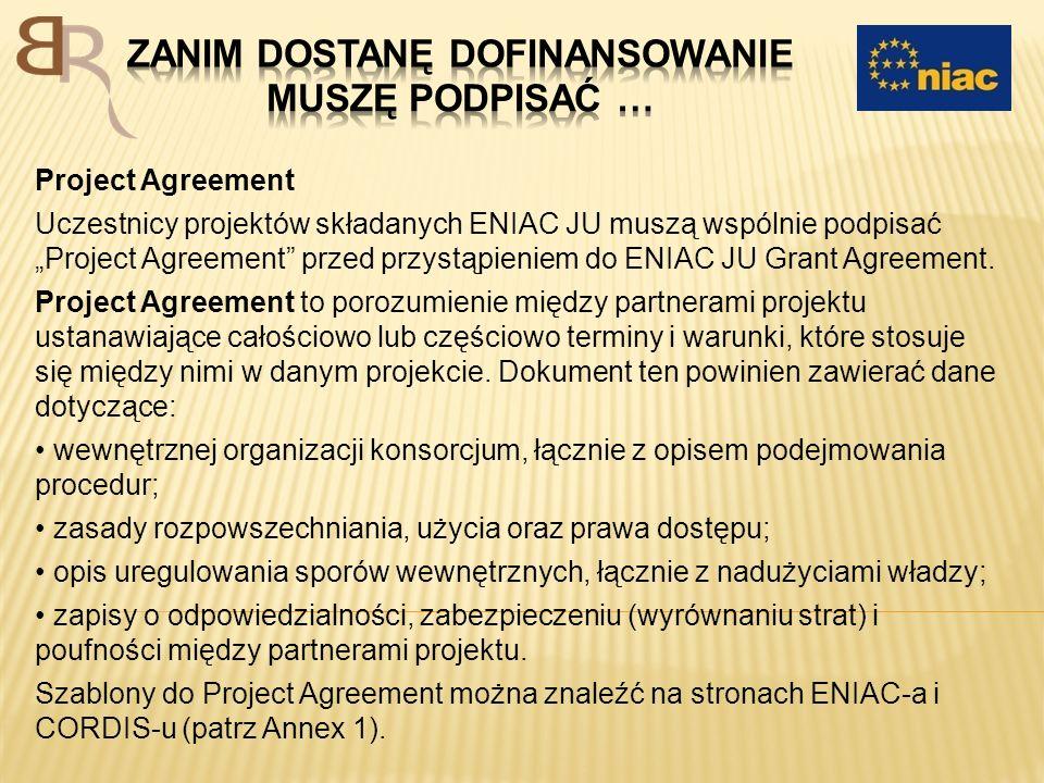 Project Agreement Uczestnicy projektów składanych ENIAC JU muszą wspólnie podpisaćProject Agreement przed przystąpieniem do ENIAC JU Grant Agreement.