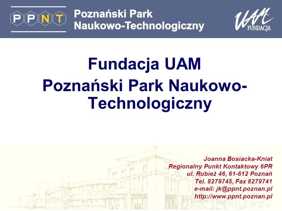 Fundacja UAM Poznański Park Naukowo- Technologiczny Joanna Bosiacka-Kniat Regionalny Punkt Kontaktowy 6PR ul. Rubież 46, 61-612 Poznań Tel. 8279745, F
