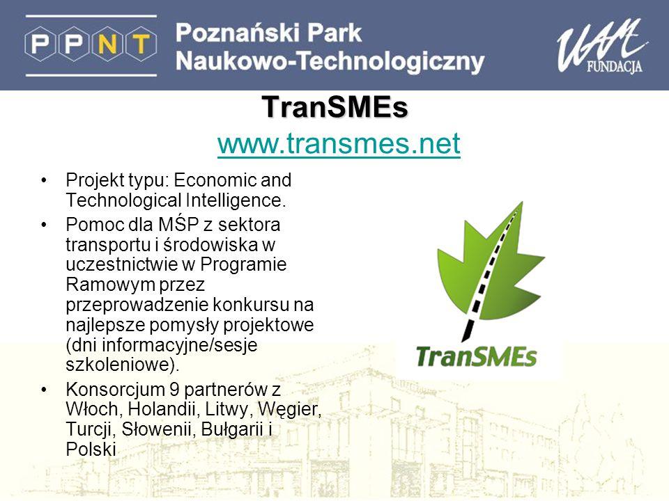TranSMEs TranSMEs www.transmes.netwww.transmes.net Projekt typu: Economic and Technological Intelligence. Pomoc dla MŚP z sektora transportu i środowi
