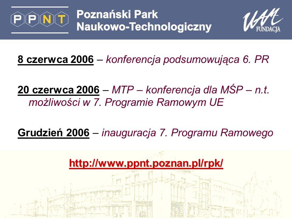 8 czerwca 2006 – konferencja podsumowująca 6. PR 20 czerwca 2006 – MTP – konferencja dla MŚP – n.t. możliwości w 7. Programie Ramowym UE Grudzień 2006