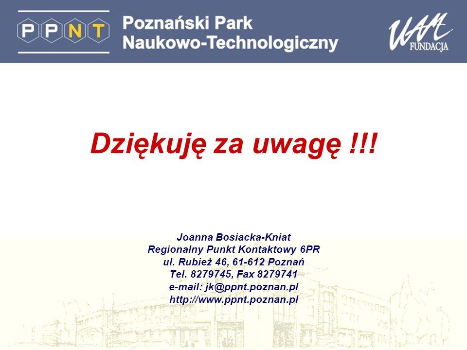 Dziękuję za uwagę !!! Joanna Bosiacka-Kniat Regionalny Punkt Kontaktowy 6PR ul. Rubież 46, 61-612 Poznań Tel. 8279745, Fax 8279741 e-mail: jk@ppnt.poz