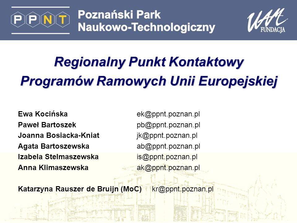 Regionalny Punkt Kontaktowy Programów Ramowych Unii Europejskiej Ewa Kocińska ek@ppnt.poznan.pl Paweł Bartoszek pb@ppnt.poznan.pl Joanna Bosiacka-Knia