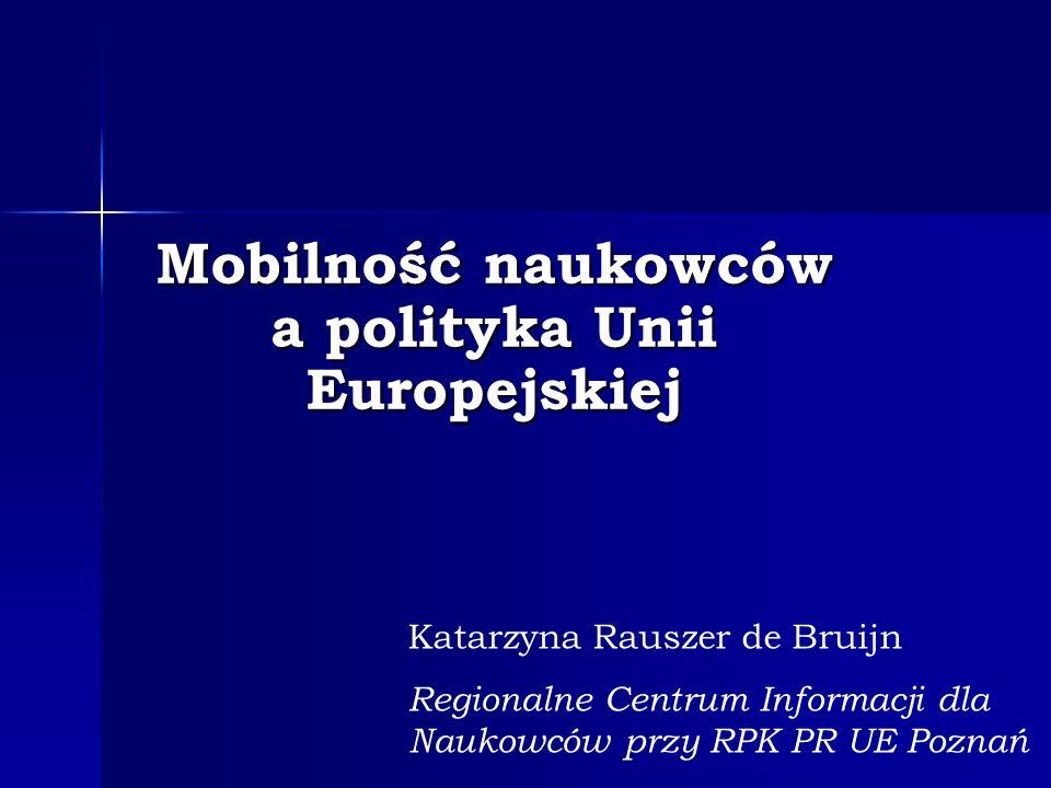 Mobilność naukowców a polityka Unii Europejskiej Katarzyna Rauszer de Bruijn Regionalne Centrum Informacji dla Naukowców przy RPK PR UE Poznań