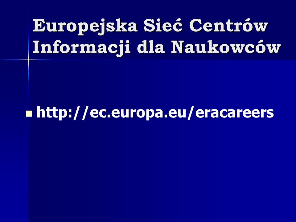 Europejska Sieć Centrów Informacji dla Naukowców http://ec.europa.eu/eracareers