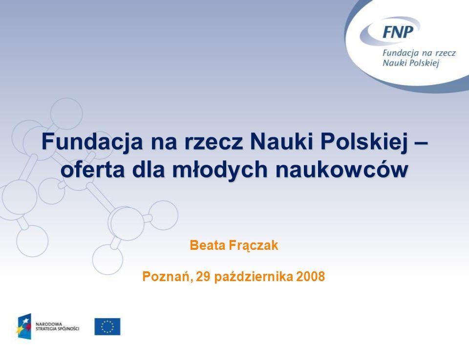 Fundacja na rzecz Nauki Polskiej – oferta dla młodych naukowców Beata Frączak Poznań, 29 października 2008