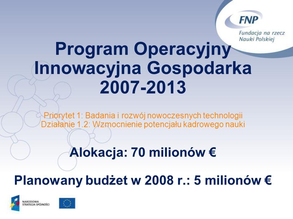 Program Operacyjny Innowacyjna Gospodarka 2007-2013 Priorytet 1: Badania i rozwój nowoczesnych technologii Działanie 1.2: Wzmocnienie potencjału kadro