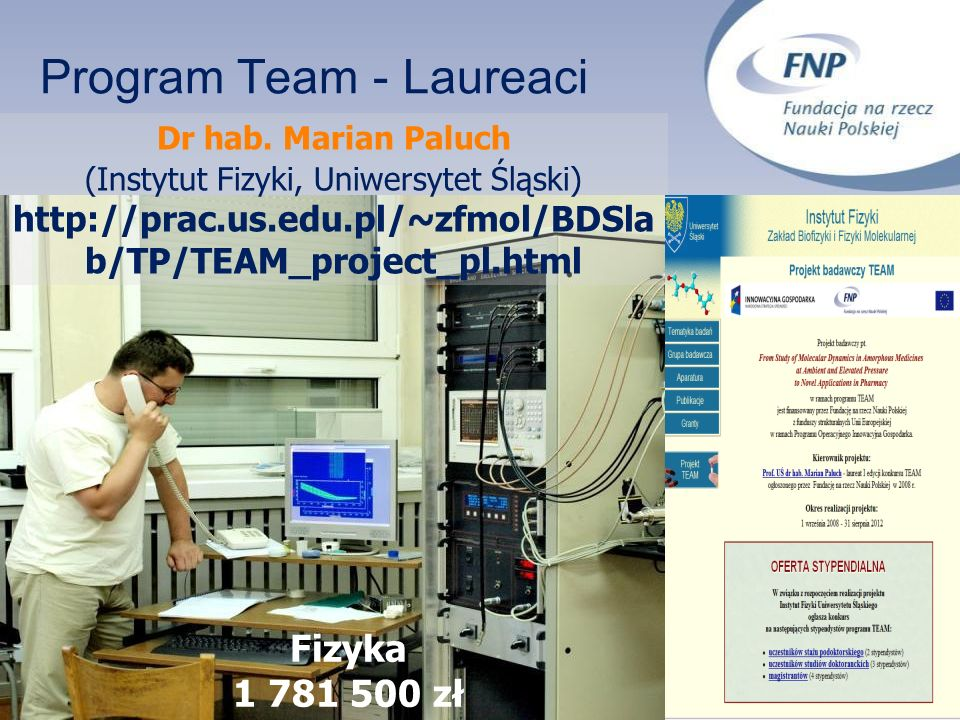 Program Team - Laureaci Dr hab. Marian Paluch (Instytut Fizyki, Uniwersytet Śląski) http://prac.us.edu.pl/~zfmol/BDSla b/TP/TEAM_project_pl.html Fizyk