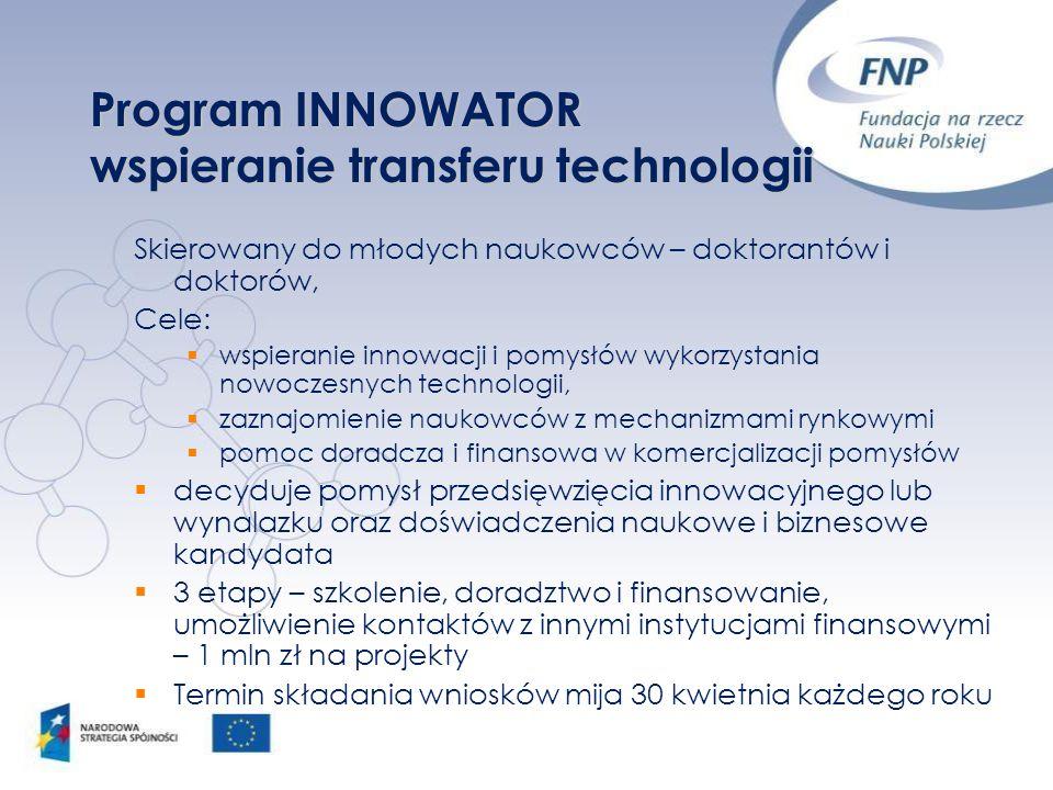 Program Operacyjny Innowacyjna Gospodarka 2007-2013 Priorytet 1: Badania i rozwój nowoczesnych technologii Działanie 1.2: Wzmocnienie potencjału kadrowego nauki Alokacja: 70 milionów Planowany budżet w 2008 r.: 5 milionów