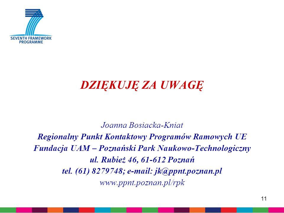 11 DZIĘKUJĘ ZA UWAGĘ Joanna Bosiacka-Kniat Regionalny Punkt Kontaktowy Programów Ramowych UE Fundacja UAM – Poznański Park Naukowo-Technologiczny ul.