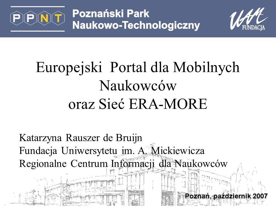 Poznań, październik 2007 Europejski Portal dla Mobilnych Naukowców oraz Sieć ERA-MORE Katarzyna Rauszer de Bruijn Fundacja Uniwersytetu im. A. Mickiew