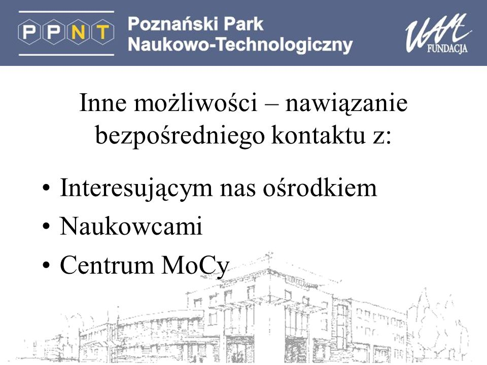 Inne możliwości – nawiązanie bezpośredniego kontaktu z: Interesującym nas ośrodkiem Naukowcami Centrum MoCy