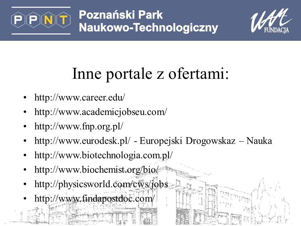 Inne portale z ofertami: http://www.career.edu/ http://www.academicjobseu.com/ http://www.fnp.org.pl/ http://www.eurodesk.pl/ - Europejski Drogowskaz