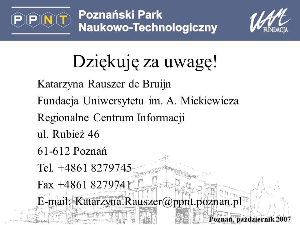 Poznań, październik 2007 Dziękuję za uwagę! Katarzyna Rauszer de Bruijn Fundacja Uniwersytetu im. A. Mickiewicza Regionalne Centrum Informacji ul. Rub