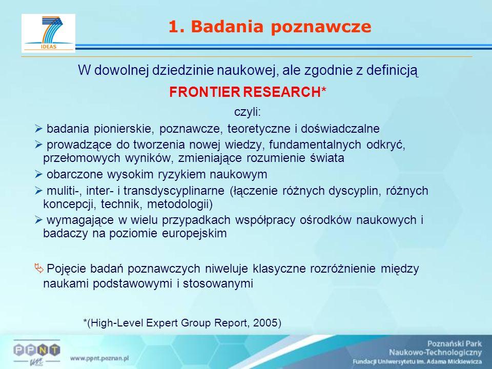 1. Badania poznawcze W dowolnej dziedzinie naukowej, ale zgodnie z definicją FRONTIER RESEARCH* czyli: badania pionierskie, poznawcze, teoretyczne i d