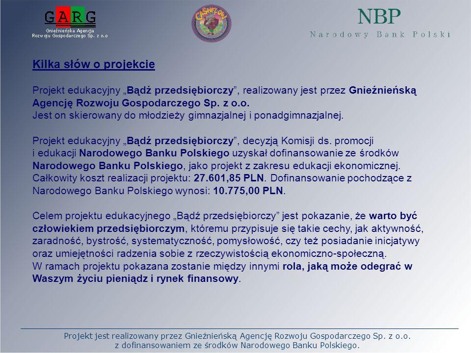 Projekt jest realizowany przez Gnieźnieńską Agencję Rozwoju Gospodarczego Sp. z o.o. z dofinansowaniem ze środków Narodowego Banku Polskiego. Kilka sł