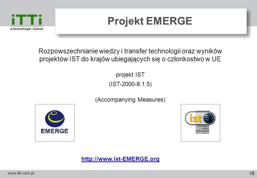 16 Projekt EMERGE www.itti.com.pl Rozpowszechnianie wiedzy i transfer technologii oraz wyników projektów IST do krajów ubiegających się o członkostwo