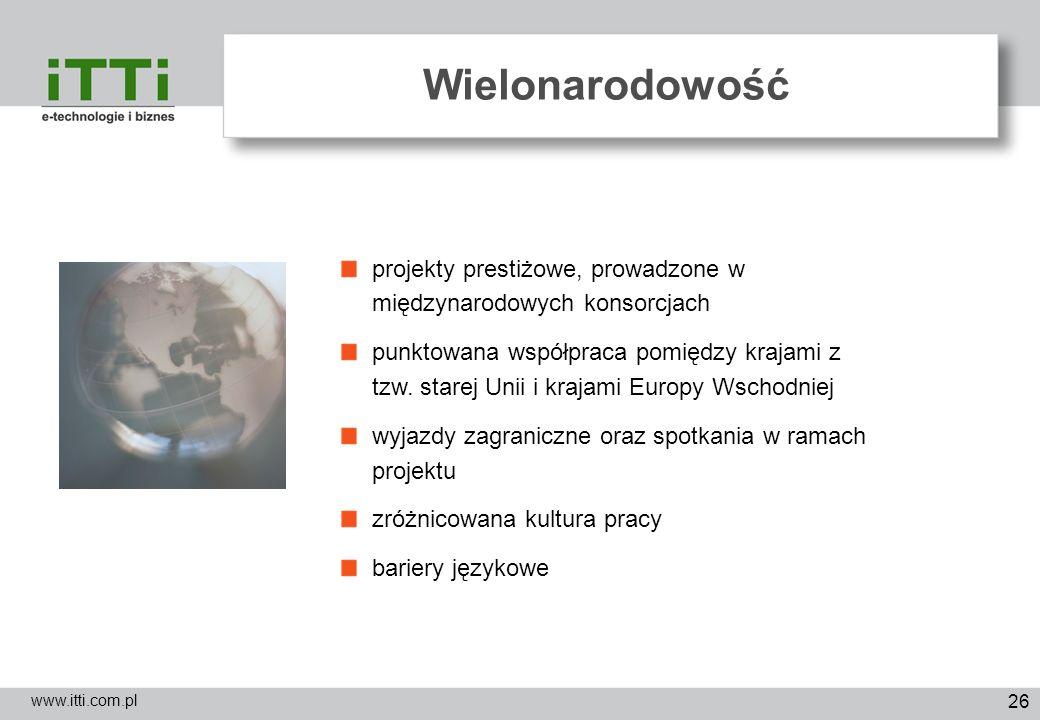 26 Wielonarodowość www.itti.com.pl projekty prestiżowe, prowadzone w międzynarodowych konsorcjach punktowana współpraca pomiędzy krajami z tzw. starej