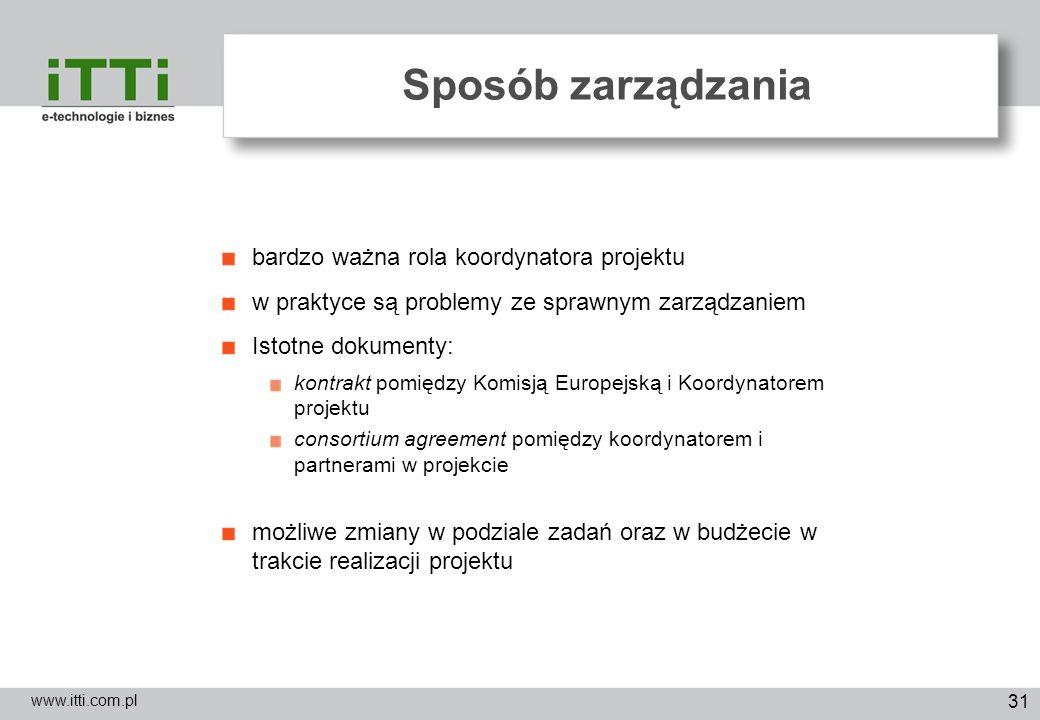 31 Sposób zarządzania www.itti.com.pl bardzo ważna rola koordynatora projektu w praktyce są problemy ze sprawnym zarządzaniem Istotne dokumenty: kontr
