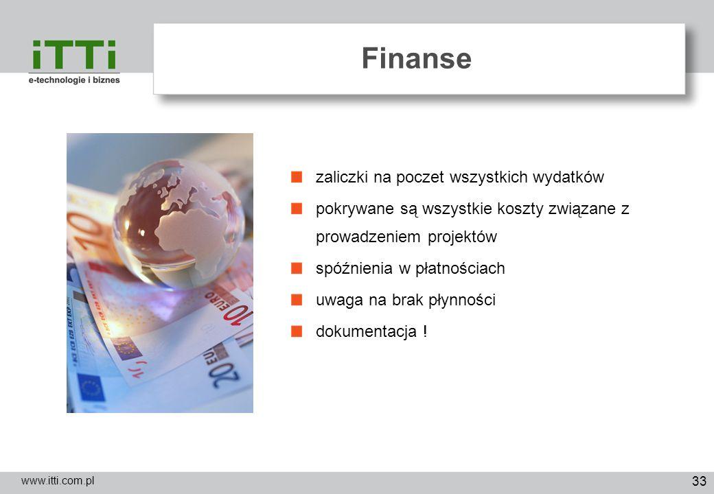 33 Finanse www.itti.com.pl zaliczki na poczet wszystkich wydatków pokrywane są wszystkie koszty związane z prowadzeniem projektów spóźnienia w płatnoś