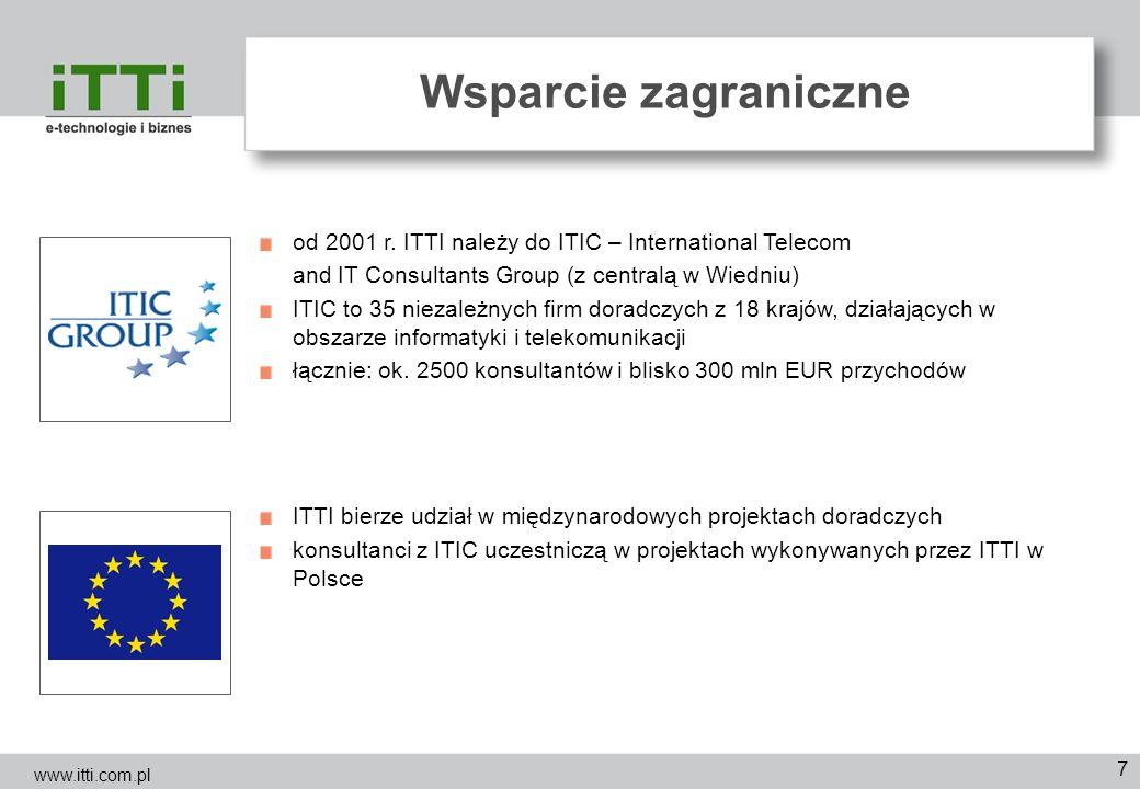 7 Wsparcie zagraniczne www.itti.com.pl od 2001 r. ITTI należy do ITIC – International Telecom and IT Consultants Group (z centralą w Wiedniu) ITIC to