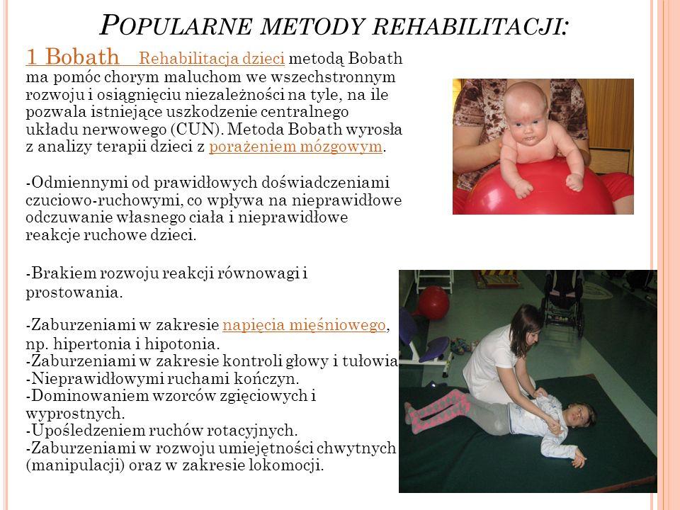 P OPULARNE METODY REHABILITACJI : 1 Bobath Rehabilitacja dzieci1 Bobath Rehabilitacja dzieci metodą Bobath ma pomóc chorym maluchom we wszechstronnym