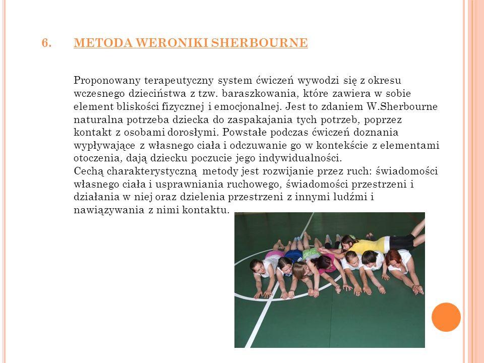 6.METODA WERONIKI SHERBOURNE Proponowany terapeutyczny system ćwiczeń wywodzi się z okresu wczesnego dzieciństwa z tzw. baraszkowania, które zawiera w