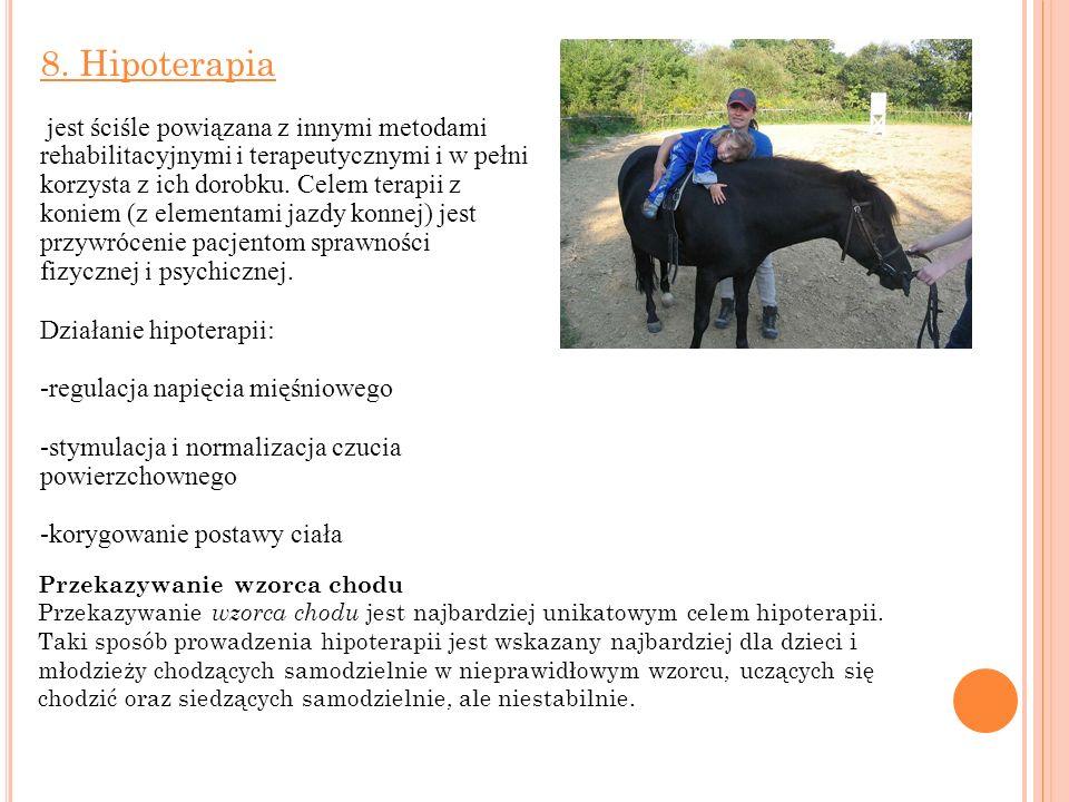 8. Hipoterapia jest ściśle powiązana z innymi metodami rehabilitacyjnymi i terapeutycznymi i w pełni korzysta z ich dorobku. Celem terapii z koniem (z