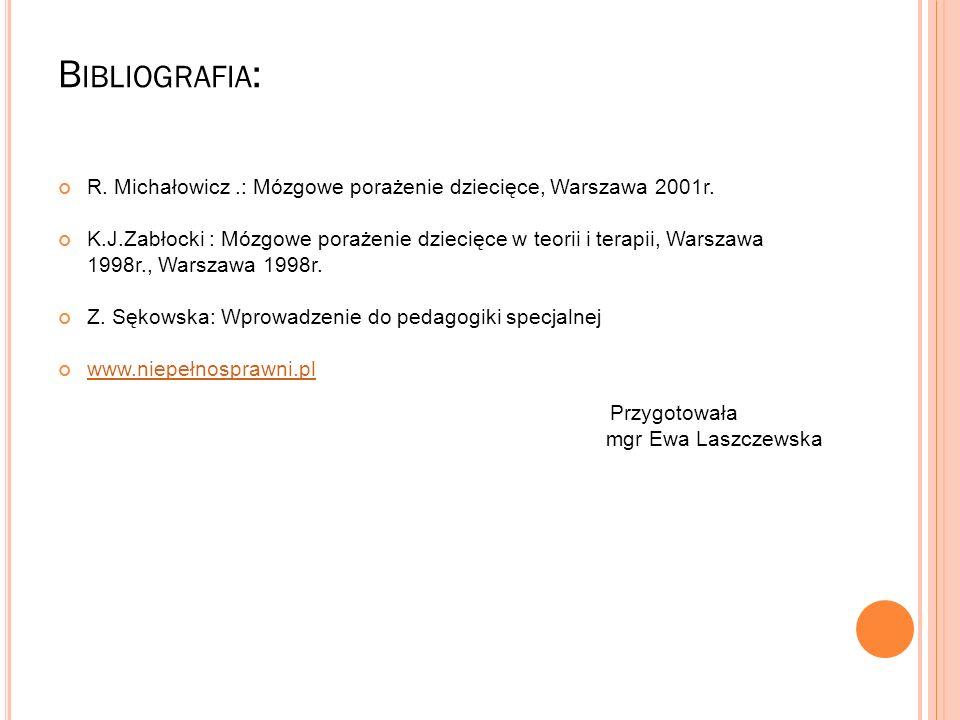 B IBLIOGRAFIA : R. Michałowicz.: Mózgowe porażenie dziecięce, Warszawa 2001r. K.J.Zabłocki : Mózgowe porażenie dziecięce w teorii i terapii, Warszawa