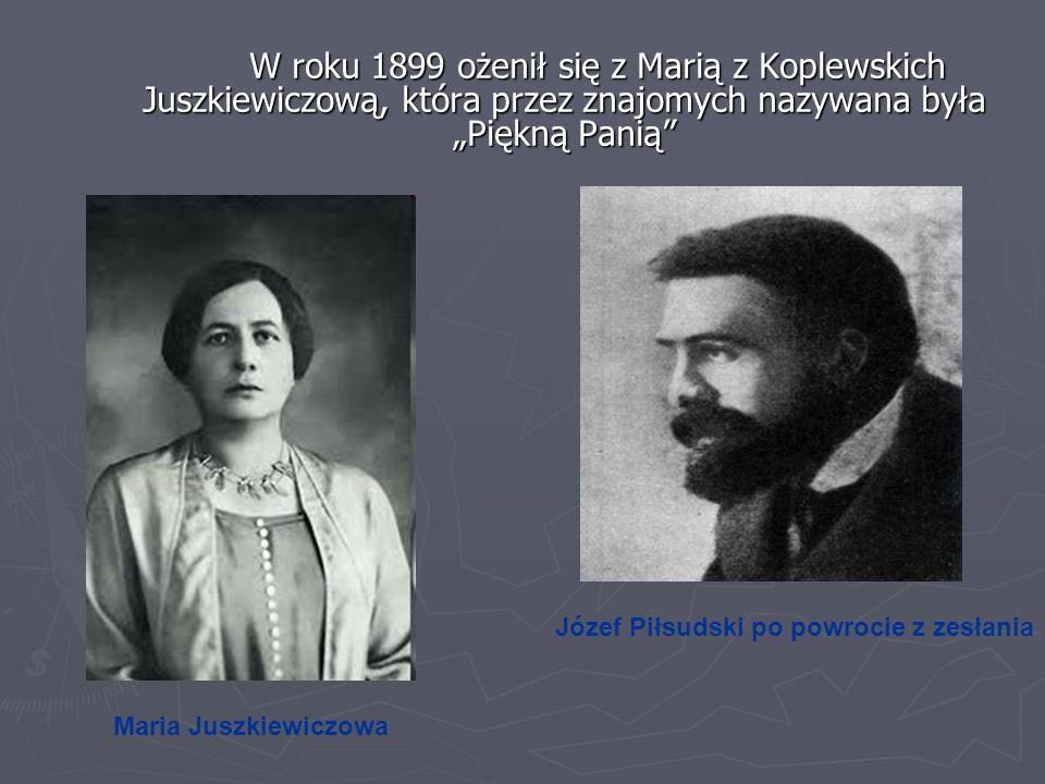 W roku 1899 ożenił się z Marią z Koplewskich Juszkiewiczową, która przez znajomych nazywana była Piękną Panią Józef Piłsudski po powrocie z zesłania M