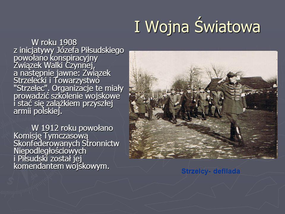 I Wojna Światowa W roku 1908 z inicjatywy Józefa Piłsudskiego powołano konspiracyjny Związek Walki Czynnej, a następnie jawne: Związek Strzelecki i To