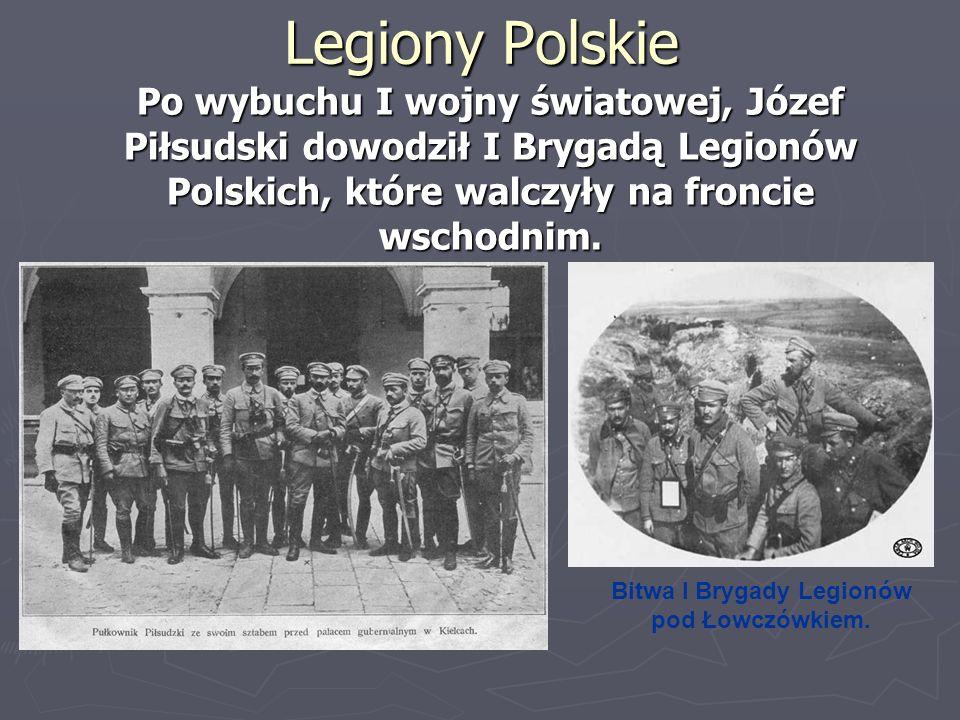 Legiony Polskie Po wybuchu I wojny światowej, Józef Piłsudski dowodził I Brygadą Legionów Polskich, które walczyły na froncie wschodnim. Bitwa I Bryga