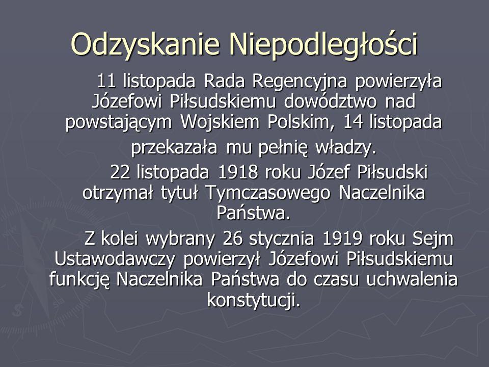 Odzyskanie Niepodległości 11 listopada Rada Regencyjna powierzyła Józefowi Piłsudskiemu dowództwo nad powstającym Wojskiem Polskim, 14 listopada przek